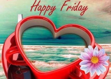Lovely Pic Of Good Morning Happy Friday Good Morning Images, Quotes, Wishes, Messages, greetings & eCards