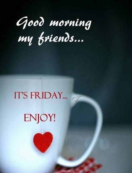 Good Morning My Love Happy Friday : Good morning and happy friday for friends
