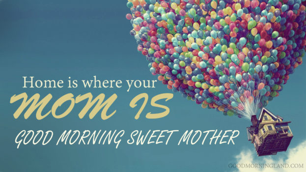 Good Morning Mom Messages Home Is Where Your Mom Is - Good Morning Images, Quotes, Wishes, Messages, greetings & eCards