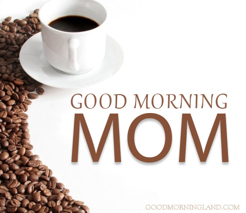 Good Morning Mom Messages : Good morning my mother images quotes