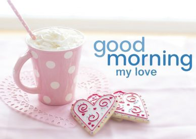 Amazing Good Morning My Love Images - Good Morning Images, Quotes, Wishes, Messages, greetings & eCard