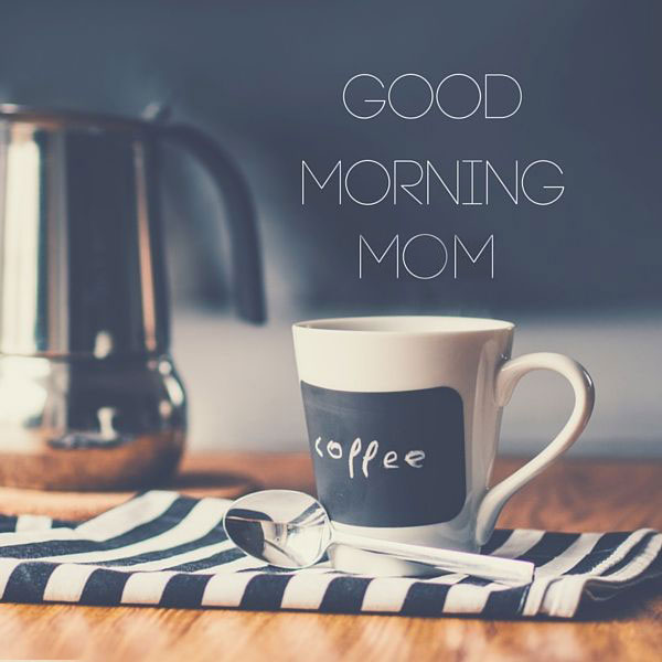 Good Morning Photos For Mom - Good Morning Images, Quotes, Wishes, Messages, greetings & eCard