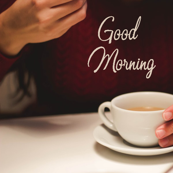 Good Morning Images With Tea Coffee - Good Morning Images, Quotes, Wishes, Messages, greetings & eCards