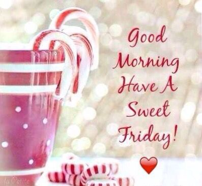 Good Morning Have A Sweet Friday Good Morning Images, Quotes, Wishes, Messages, greetings & eCards