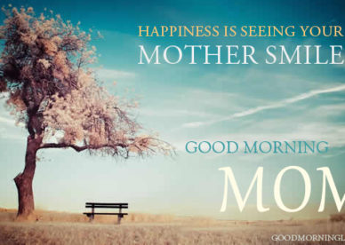 Happiness Is Seeing Your Mother Smile - Good Morning Images, Quotes, Wishes, Messages, greetings & eCards