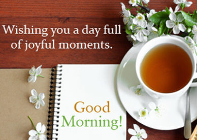 Wishing You A Day Fill Of Joyful Moments Good Day Greeting