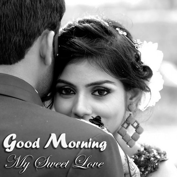 Good Morning My Sweet Love Pics For Him and Her - Good Morning Images, Quotes, Wishes, Messages, greetings & eCards