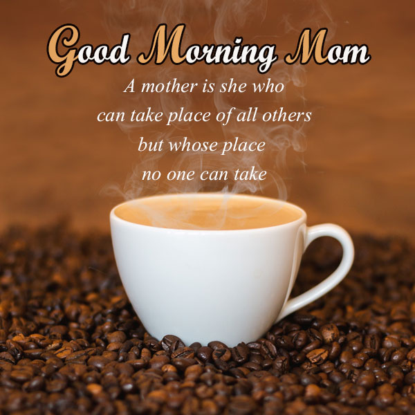 Wonderful Good Morning Wishes For Mom - Good Morning Images, Quotes, Wishes, Messages, greetings & eCard