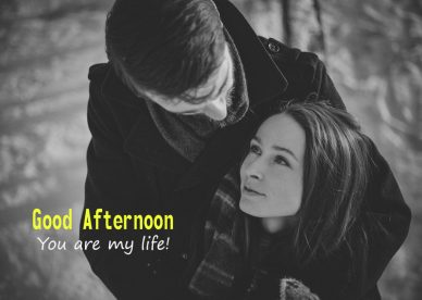 Good Afternoon You are My Life - Good Morning Images, Quotes, Wishes, Messages, greetings & eCard Images