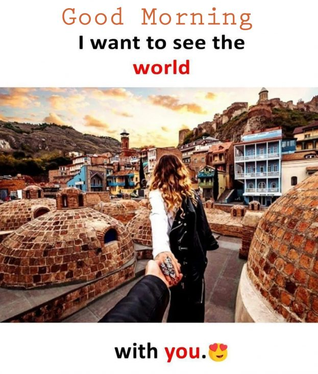 Good Morning I Want To See The World With You - Good Morning Images, Quotes, Wishes, Messages, greetings & eCard Images