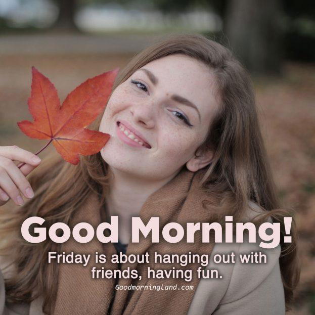 The weekend is coming, tell everyone by Good morning Friday images - Good Morning Images, Quotes, Wishes, Messages, greetings & eCard Images